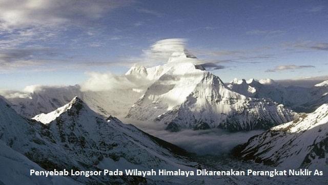 Penyebab Longsor Pada Wilayah Himalaya Dikarenakan Perangkat Nuklir As